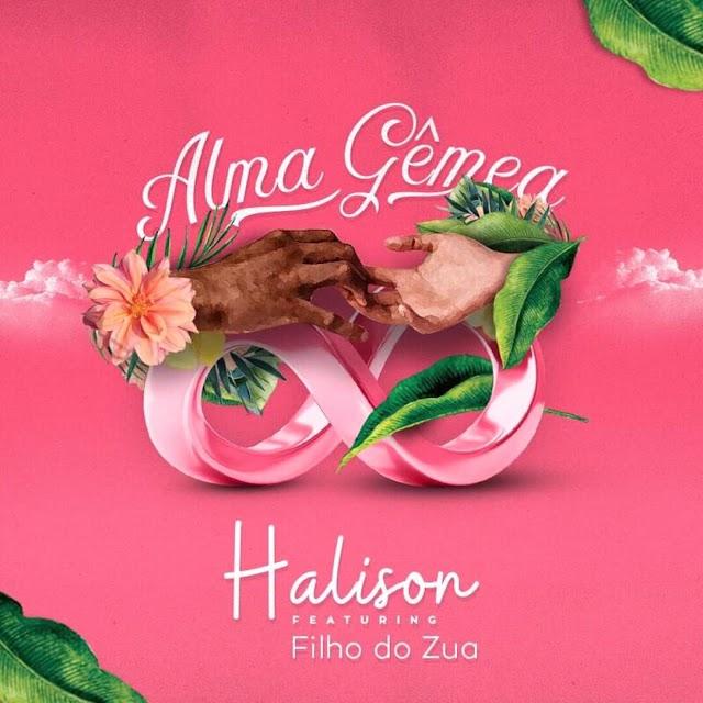 Halison Paixão ft. Filho do Zua - Alma Gêmia (Afro Naija) [Download]