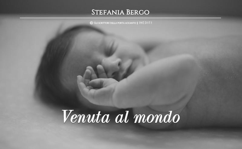 Venuta al mondo, racconto di Stefania Bergo - Gli scrittori della porta accanto