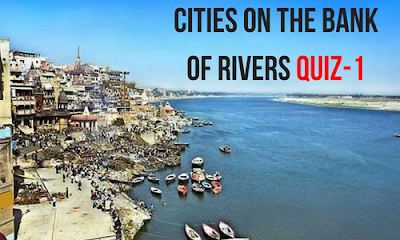 Cities on the Bank of Rivers Quiz-1