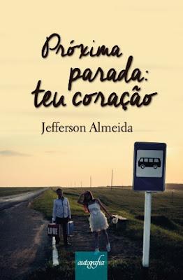 Próxima parada: teu coração, de Jefferson Almeida - Editora Autografia