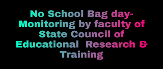 No School Bag day- Monitoring by faculty of State Council of Educational  Research & Training