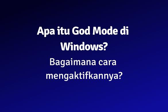 Apa itu God Mode di Windows dan Bagaimana Cara Mengaktifkan God Mode ?