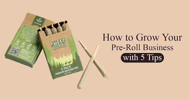 Learn How to Grow Your Pre-Roll Business with 5 Tips