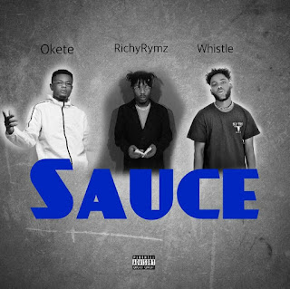 SAUCE Richy Rymz,Okete + Whistle [DOWNLOAD MP3]