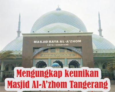 keunikan-masjid-al-a'zhom-tangerang