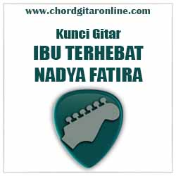 Chord Ibu Terhebat Nadya Fatira