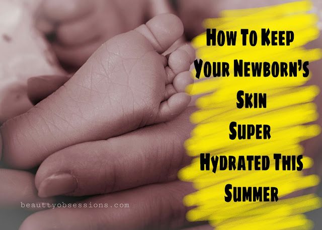 How To Keep Your Newborn's Skin Super Hydrated This Summer