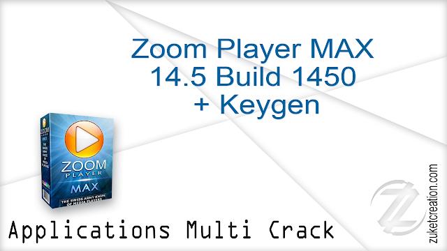 Zoom Player MAX 14.5 Build 1450 + Keygen    |   32 MB