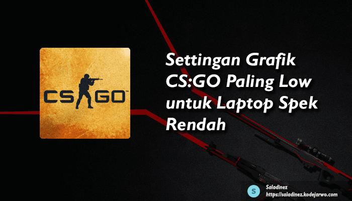 Settingan Grafik CS:GO Paling Low untuk Laptop Spek Rendah Agar Tidak Lag