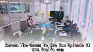 SINOPSIS Across The Ocean To See You Episode 27