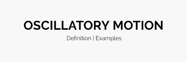 Oscillatory Motion Examples | Definition
