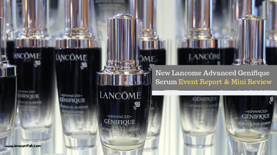 New Lancome Advanced Génifique Youth-Activating Serum: Event Launching & Review
