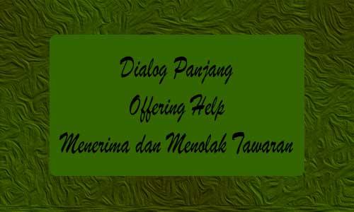 Dialog Panjang Offering Help Menerima dan Menolak Tawaran