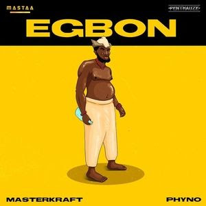 [Music] Phyno – Egbon Ft. Masterkraft