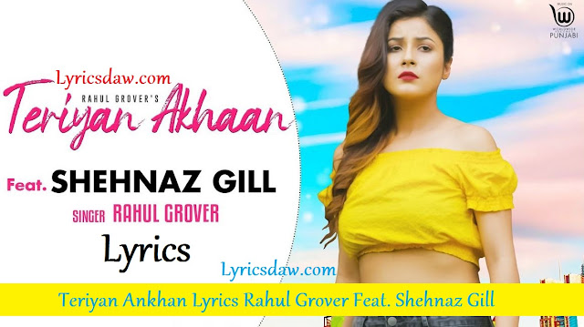 Teriyan Ankhan Lyrics In Hindi Rahul Grover & Shehnaz Gill | Jassi-X
