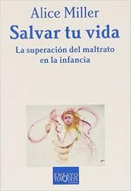 SALVAR TU VIDA por ALICE MILLER