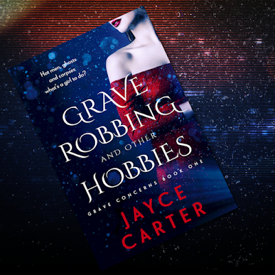 Grave Robbing and Other Hobbies by Jayce Carter, an adult paranormal reverse harem romance book