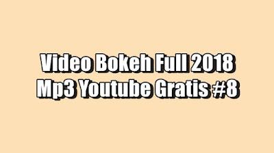 Video Bokeh Full 2018 Mp3 Youtube Gratis #8 Terbaru 2021