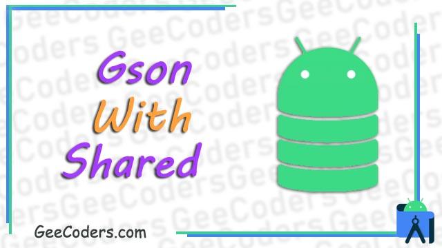 شرح استخدام SharedPreferences مع gson لتخزين البيانات بالعربي