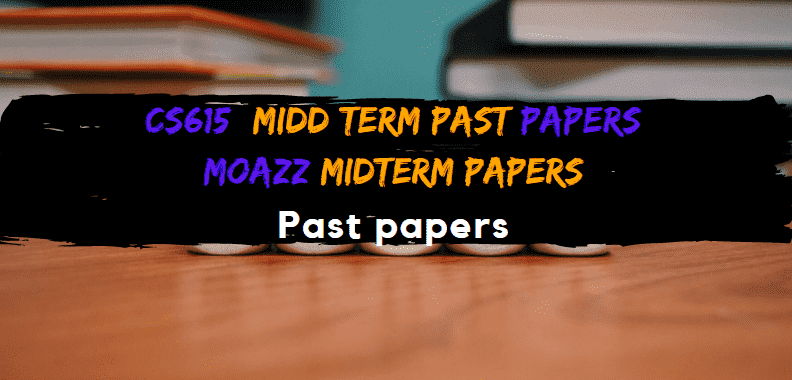 CS615 Moazz Midterm Past Papers  Moazz Middterm Solved Papers