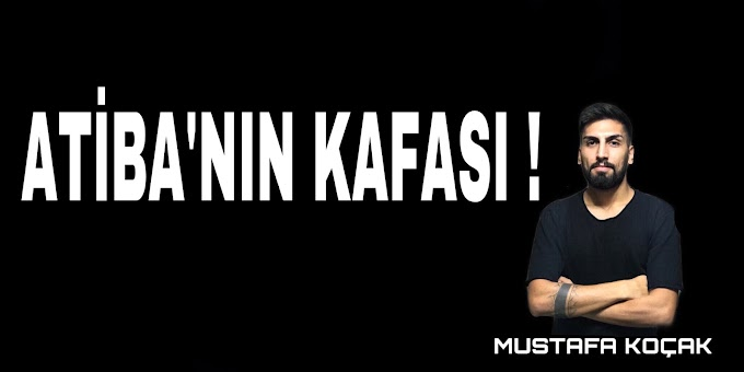 ATİBA'NIN KAFASI !