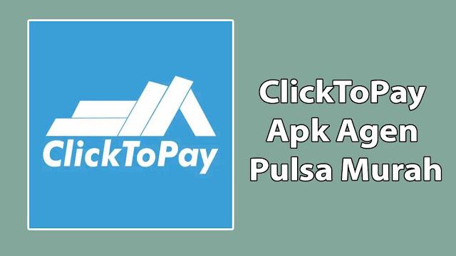 ClickToPay Apk Agen Pulsa Murah