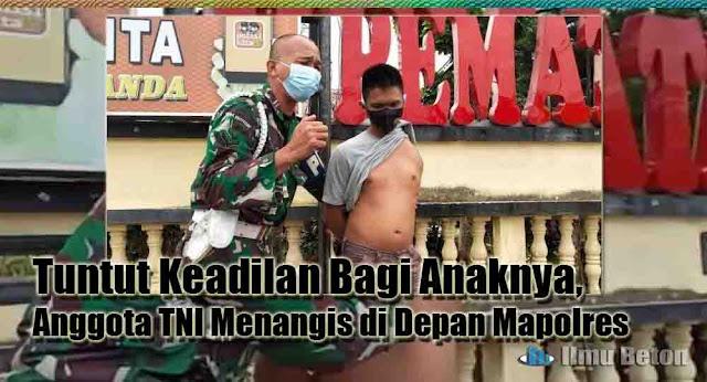 Tuntut Keadilan Bagi Anaknya, Anggota TNI Menangis di Depan Mapolres