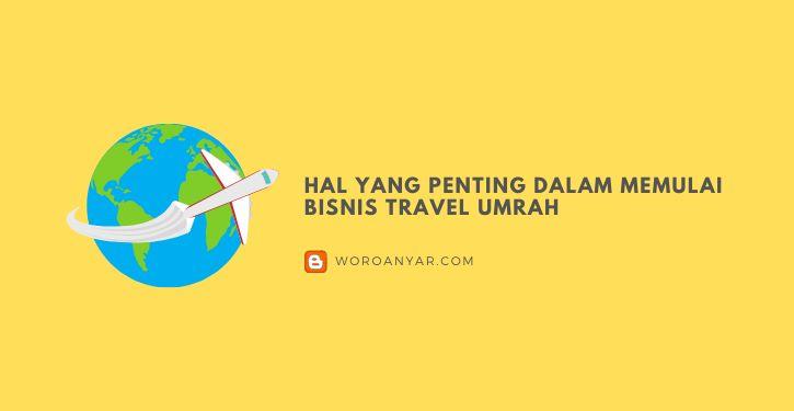 Hal Yang Penting Dalam Bisnis Travel Umrah