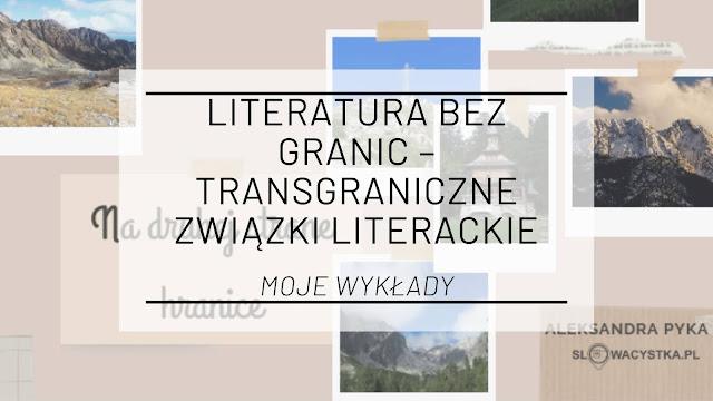 Literatura bez granic – Transgraniczne związki literackie [moje wykłady]