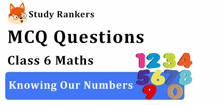 MCQ Questions for Class 7 Maths: Ch 1 Knowing Our Numbers