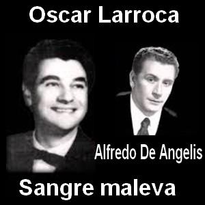 Oscar Larroca - Sangre maleva (con Alfredo De Angelis)