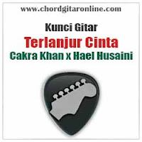 Chord Kunci Gitar Cakra Khan x Hael Husaini Terlanjur Cinta