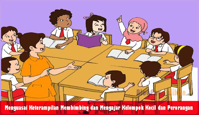 Menguasai Keterampilan Membimbing dan Mengajar Kelompok Kecil dan Perorangan
