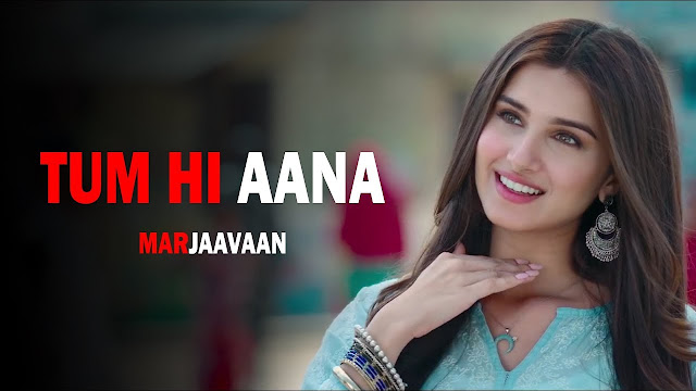 Tum Hi Aana (Marjaavaan) Song Lyrics - Riteish D, Sidharth M, Tara S and Jubin Nautiyal,Payal Dev,Kunaal V