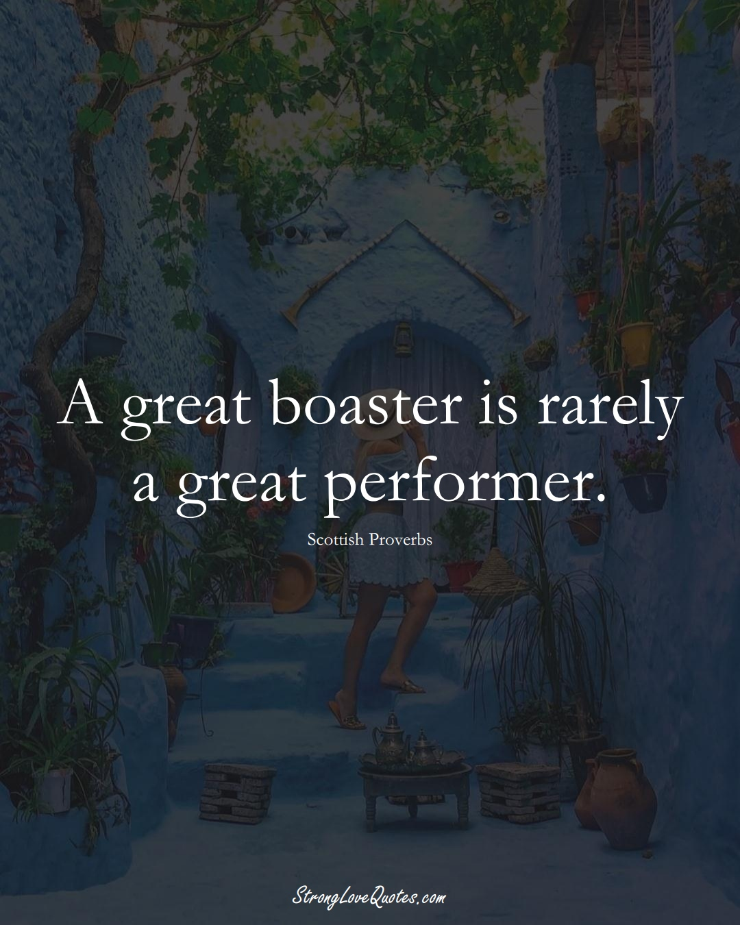 A great boaster is rarely a great performer. (Scottish Sayings);  #EuropeanSayings