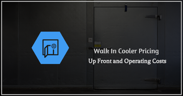 Walk In Cooler Pricing: Up Front and Operating Costs