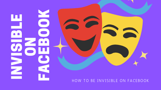 Facebook How To Be Invisible<br/>