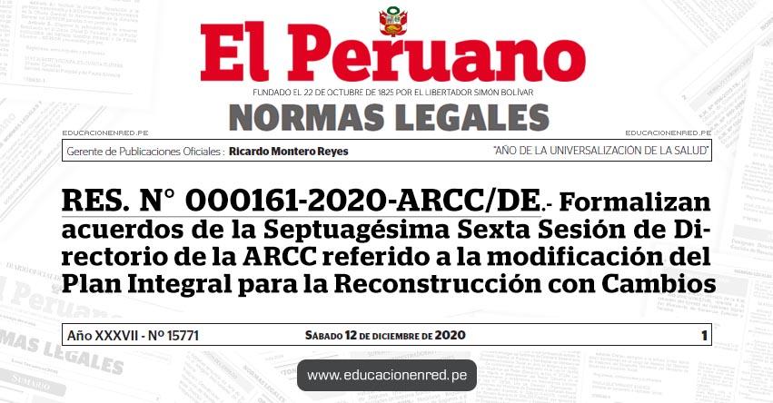 RES. N° 000161-2020-ARCC/DE.- Formalizan acuerdos de la Septuagésima Sexta Sesión de Directorio de la ARCC referido a la modificación del Plan Integral para la Reconstrucción con Cambios