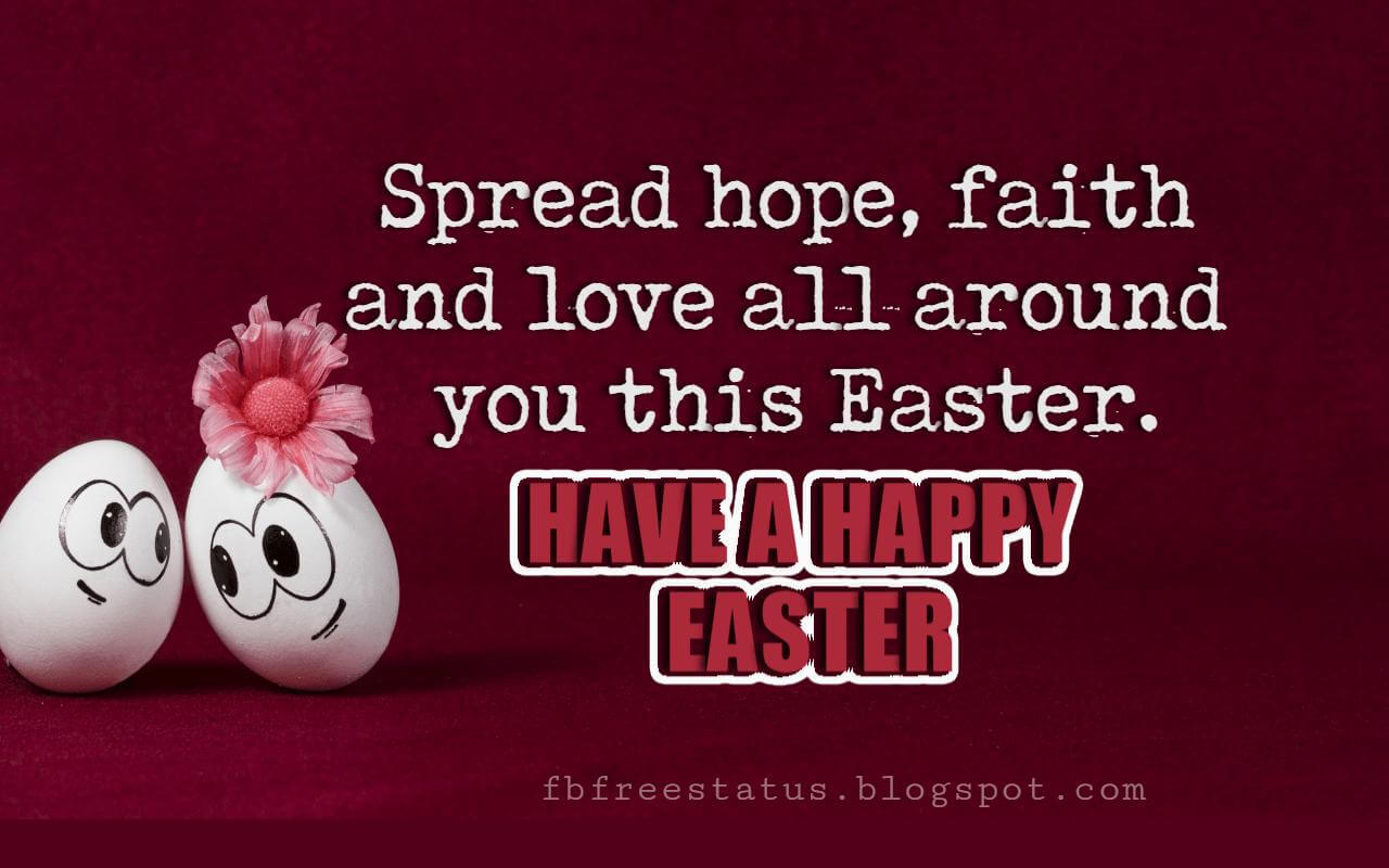 Inspirational Easter Messages, Spread hope, faith and love all around you this Easter. Have a Happy Easter.