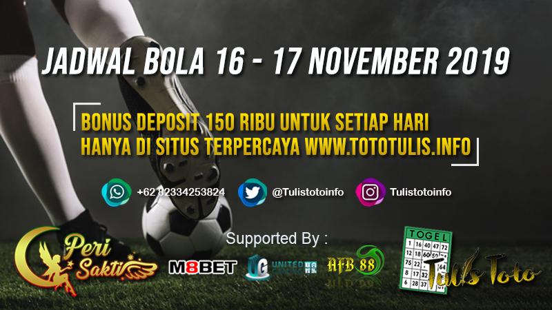 JADWAL BOLA TANGGAL 16 – 17 NOVEMBER 2019