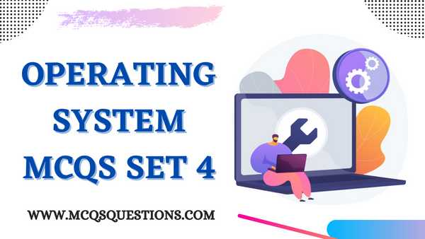 Operating System MCQ with Answers Set 4