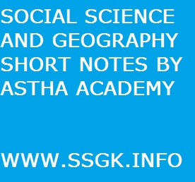 SOCIAL SCIENCE AND GEOGRAPHY SHORT NOTES BY ASTHA ACADEMY
