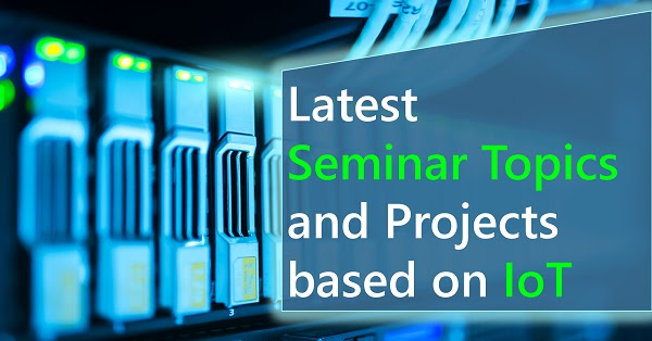 IoT seminar topics and projects