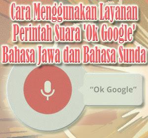 Cara Menggunakan Layanan Perintah Suara 'Ok Google' Dengan Bahasa Jawa dan Bahasa Sunda