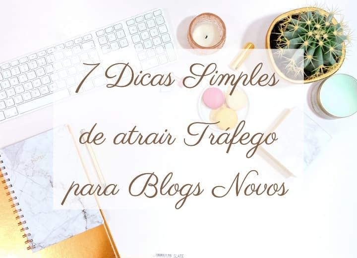 7 dicas simples de atrair tráfego para blogs novos