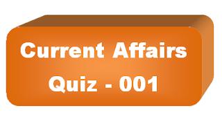 Current Affairs Quiz - 001
