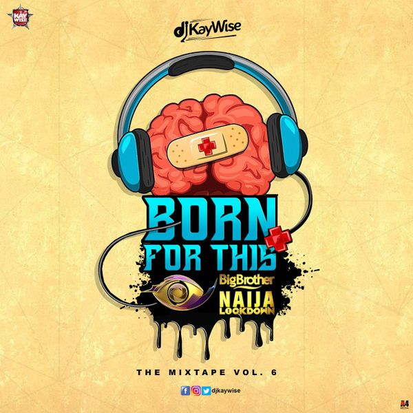 "DJ Kaywise – ""Born For This Vol. 6"" (BBNaija Mix) #Arewapublisize"