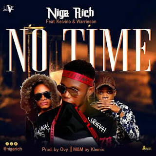 MUSIC: Niga Rich Ft Kelvino x Warrieson – No Time