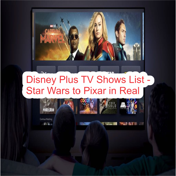 Disney Plus TV Shows List - Star Wars to Pixar in Real Life