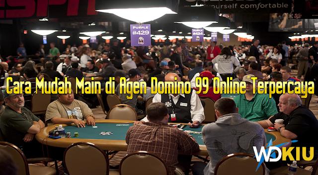Cara Mudah Main di Agen Domino 99 Online Terpercaya
